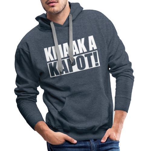 kmaak a kapot - Mannen Premium hoodie