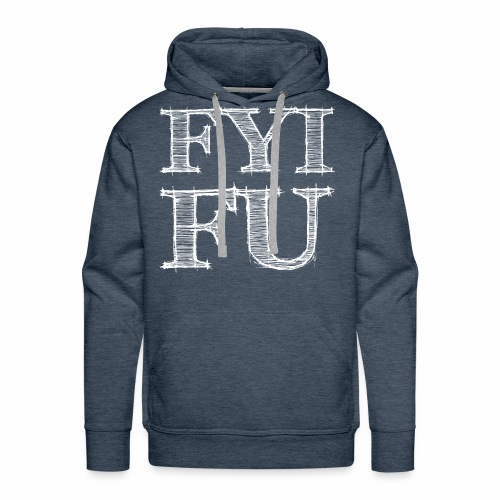 FYI - FU - Männer Premium Hoodie