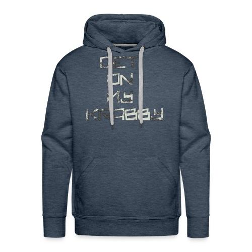 Get_on_my_kr+bby - Männer Premium Hoodie