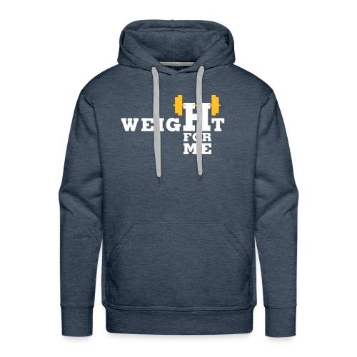 Weight for me - Mannen Premium hoodie
