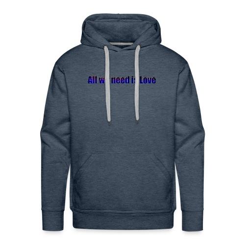alles was wirbrauchen ist Liebe - Männer Premium Hoodie