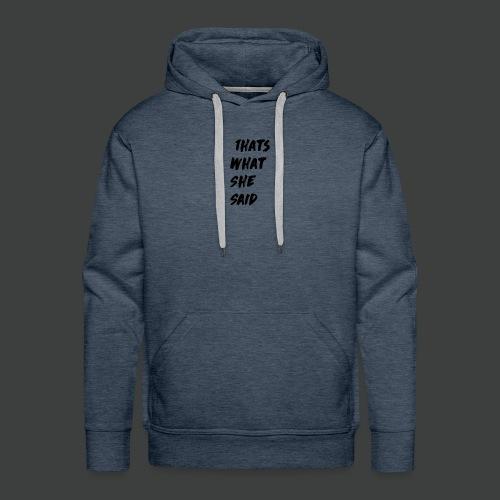 Thats What She Said T-Shirt - Mannen Premium hoodie