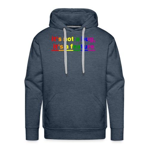 It's not a bug, it's a feature (Rainbow pride( - Sudadera con capucha premium para hombre