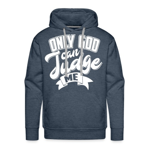 Only god can judge me - Männer Premium Hoodie