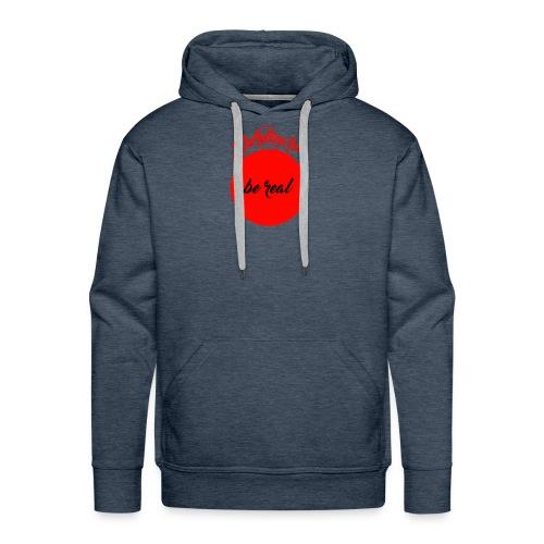 Be real - Männer Premium Hoodie
