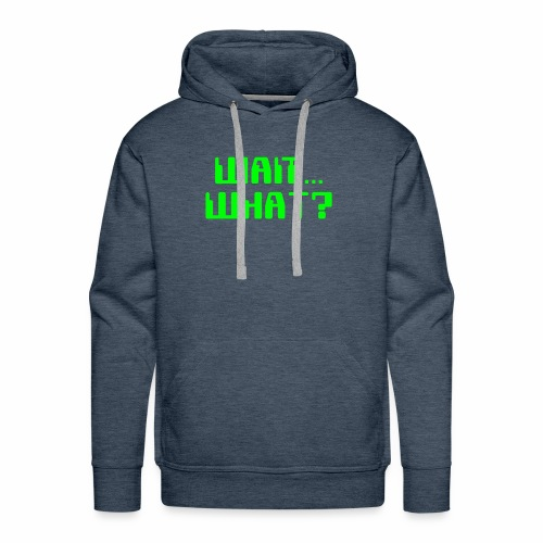 Wait What Green Text Cool Funny Humor Saying - Men's Premium Hoodie