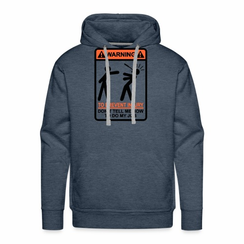 WARNING Don't Tell Me How To Do My Job (BO) - Mannen Premium hoodie