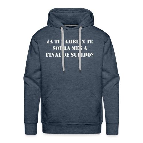 ¿A TI TAMBIÉN TE SOBRA MES A FINAL DE SUELDO? - Sudadera con capucha premium para hombre