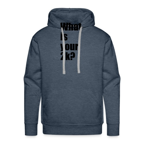 What is your 2k? - Männer Premium Hoodie