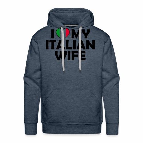 I Love my italian wife - Männer Premium Hoodie