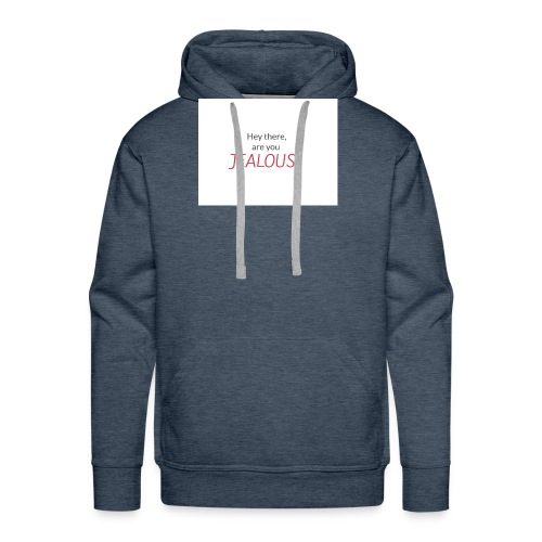 Hey there, are you JEALOUS? - Männer Premium Hoodie
