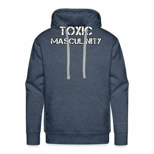 Toxic Masculinity - Men's Premium Hoodie