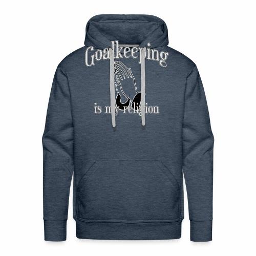 Goalkeeping is my religion - Men's Premium Hoodie