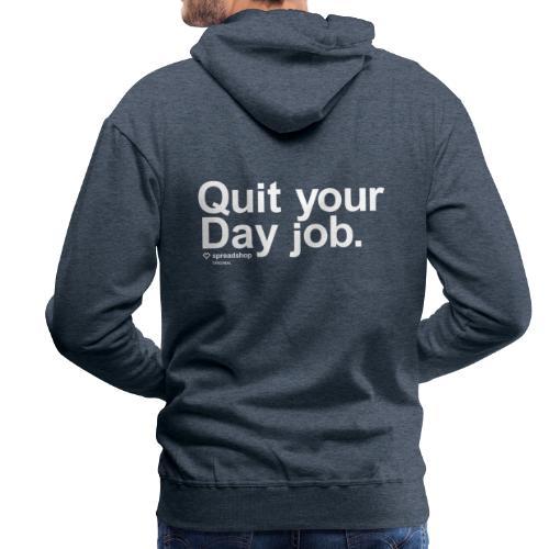Quit your day job | white - Men's Premium Hoodie