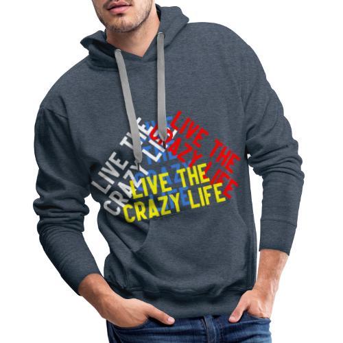 LIVE THE CRAZY LIFE - Sudadera con capucha premium para hombre