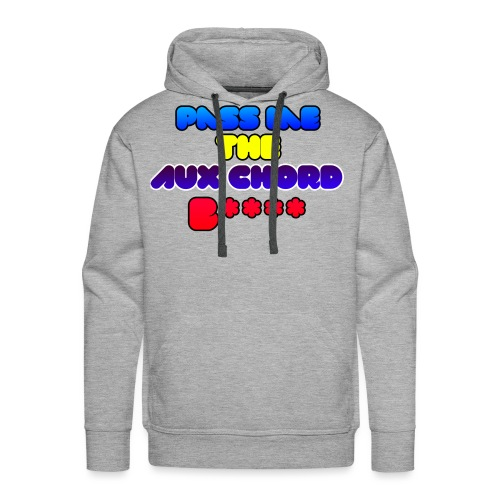 Pass me the AUX chord B**** - Men's Premium Hoodie