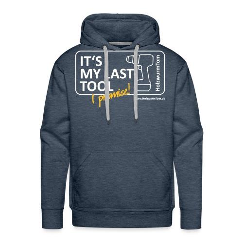 NEU 2020 It s My Last Tool I Promise Front/Back - Männer Premium Hoodie