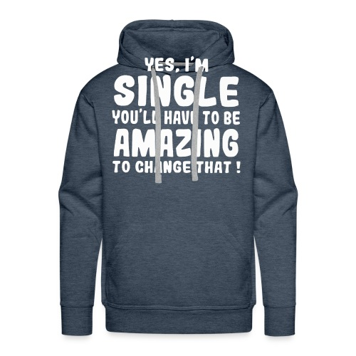 Yes I'm single you'll have to be amazing - Men's Premium Hoodie