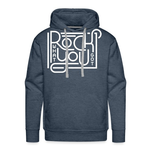 Rock what you got - Mannen Premium hoodie
