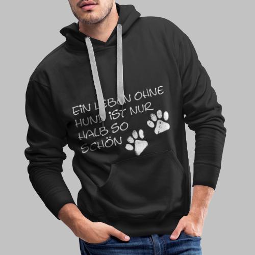 Ein Leben Ohne Hund Ist Nur Halb So Schön - Männer Premium Hoodie