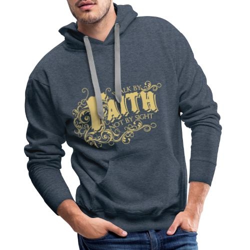 WALK BY FAITH NOT BY SIGHT - Men's Premium Hoodie