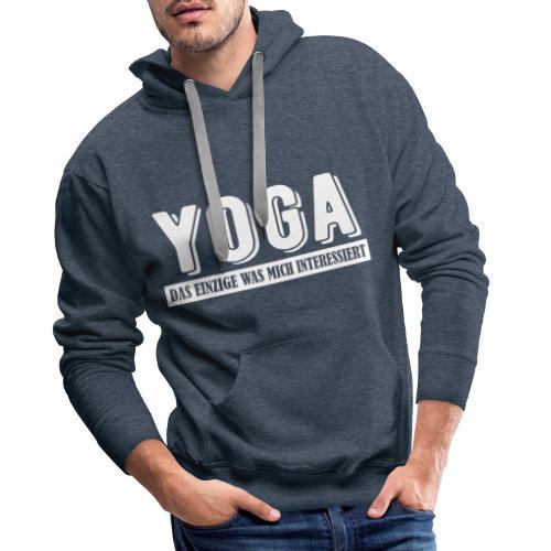 Yoga - das einzige was mich interessiert. - Männer Premium Hoodie