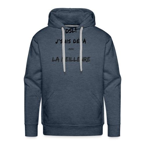 Dsl! J'suis déjà avec la meilleure - Sweat-shirt à capuche Premium pour hommes
