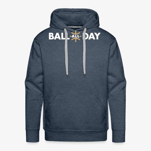 BALL ALL DAY Shirt - White - Männer Premium Hoodie
