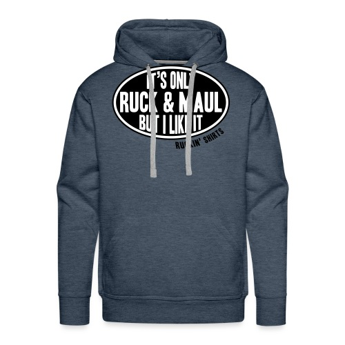 It s Only Ruck Maul - Men's Premium Hoodie