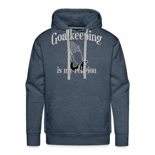 Goalkeeping is my religion - Men's Premium Hoodie