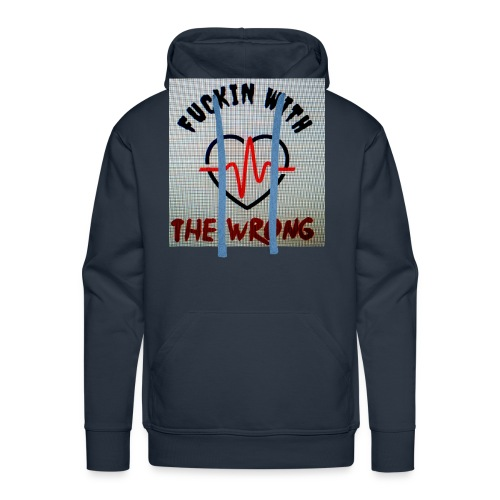 FUCKIN WITH THE WRONG - Mannen Premium hoodie