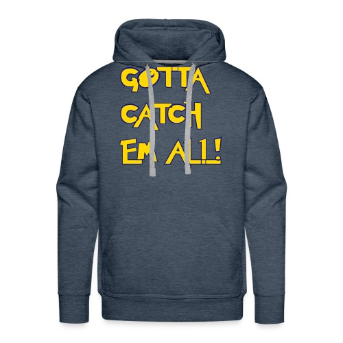 Gotta catch em all - Männer Premium Hoodie