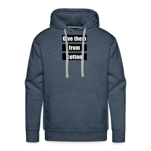 Give them from cotton - Mannen Premium hoodie