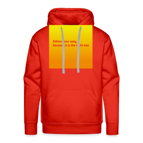 follow your way, because it is the right - Männer Premium Hoodie