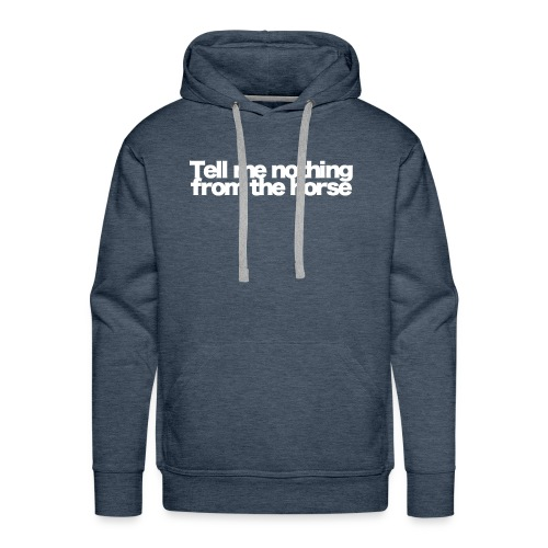 tell me nothing from the horse white 2020 - Männer Premium Hoodie