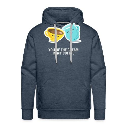 You're the cream of my coffee - Sudadera con capucha premium para hombre