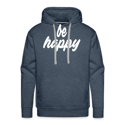 be happy - Männer Premium Hoodie