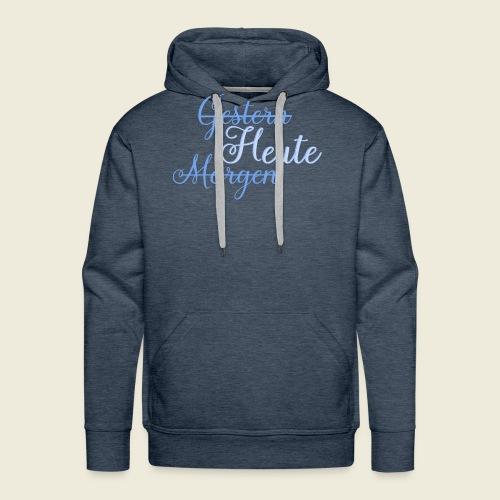 Gestern heute morgen - Männer Premium Hoodie