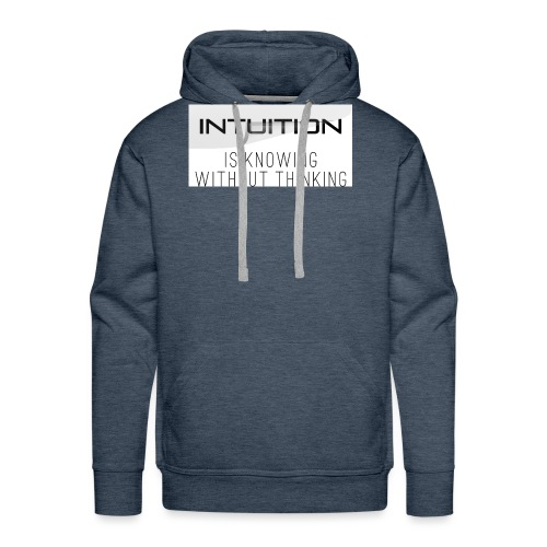 Intuition is knowing without thinking - Männer Premium Hoodie