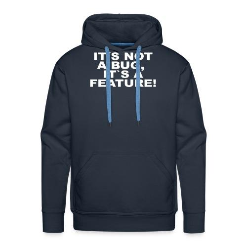 Not a bug a Feature - Männer Premium Hoodie