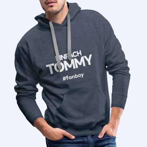 Einfach Tommy / #fanboy / White Font - Männer Premium Hoodie