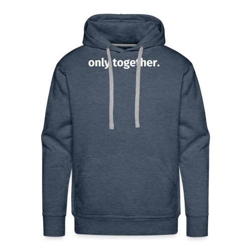 only together. - Männer Premium Hoodie