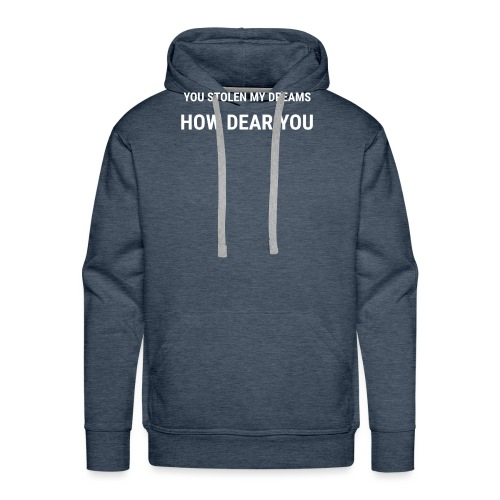 You stolen my dreams how dear you - Männer Premium Hoodie