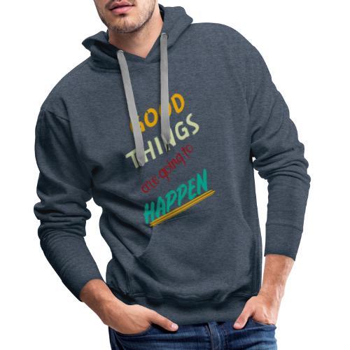 Good Thing Are Going To Happen - Sweat-shirt à capuche Premium pour hommes