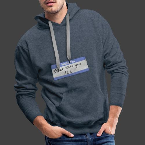 Hello I'm Better Than You All - Men's Premium Hoodie