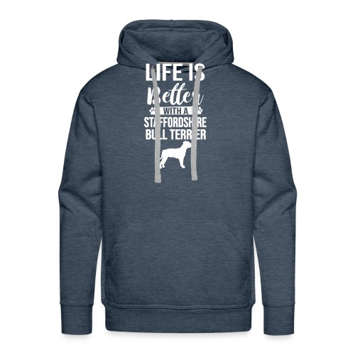 LIFE IS BETTER -STAFFORDSHIR BULLTERRIER - Männer Premium Hoodie