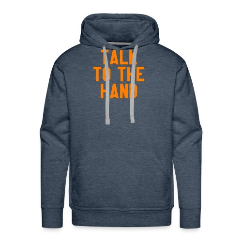 Talk to the hand - Mannen Premium hoodie