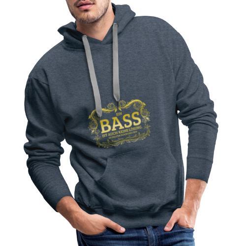 Ein Bass ist auch keine Lösung, es sollten schon.. - Männer Premium Hoodie
