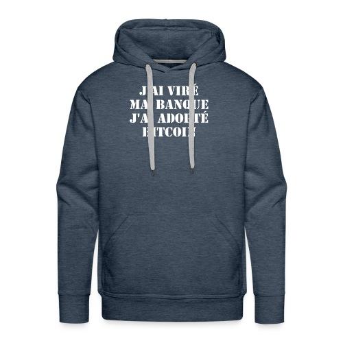 J'ai viré ma banque, j'ai adopté Bitcoin - Sweat-shirt à capuche Premium pour hommes