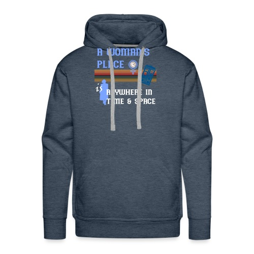 A Woman's Place is Anywhere in Time & Space - Men's Premium Hoodie